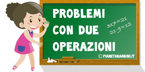 Problemi con due operazioni per la scuola primaria da stampare gratis